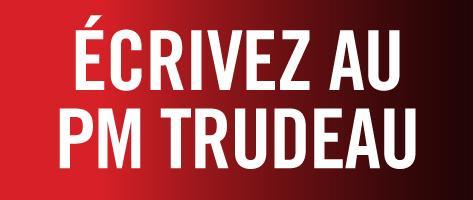 Écrivez au premier ministre Trudeau